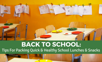 Tips For Packing Quick & Healthy School Lunches & Snacks