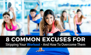 8 Common Excuses for Skipping Your Workout - And How To Overcome Them
