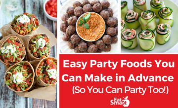 Easy Party Foods You Can Make in Advance So You Can Party Too