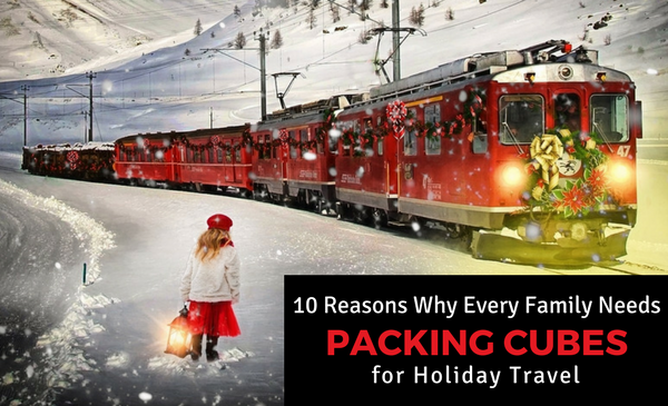 Every Family Needs TravelWise Packing Cubes for Holiday Travel