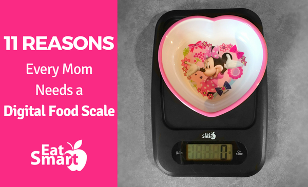 Every Mom Needs An EatSmart Digital Food Scale