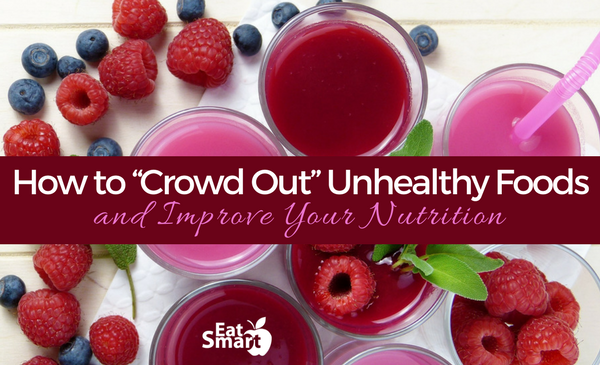 """How to """"Crowd Out"""" Unhealthy Foods and Improve Your Nutrition"""